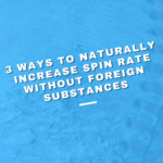 3 Ways to Naturally Increase Spin Rate without Foreign Substances